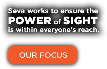 Seva works to ensure the POWER of SIGHT is within everyone's reach.