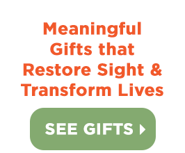 Meaningful Gifts that Restore Sight and Transform Lives