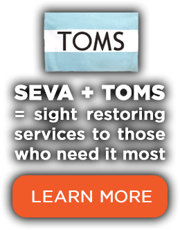 SEVA + TOMS = sight restoring services to those who need it most.